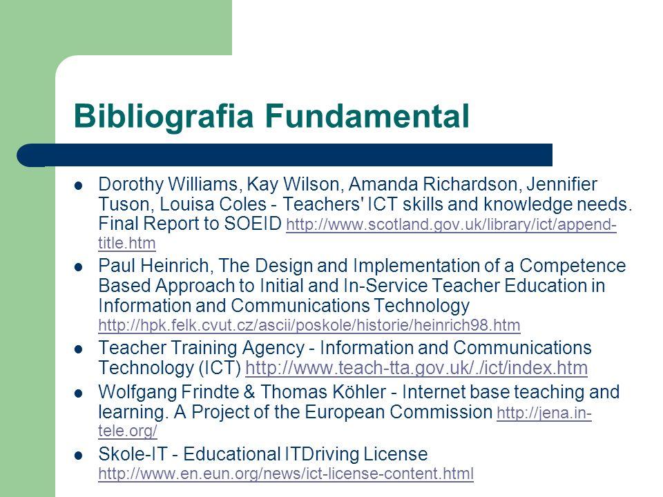 Bibliografia Fundamental Dorothy Williams, Kay Wilson, Amanda Richardson, Jennifier Tuson, Louisa Coles - Teachers' ICT skills and knowledge needs. Fi