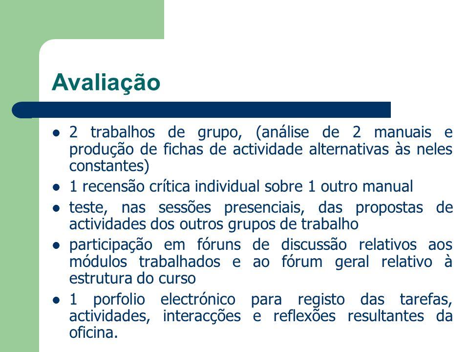 Avaliação 2 trabalhos de grupo, (análise de 2 manuais e produção de fichas de actividade alternativas às neles constantes) 1 recensão crítica individu