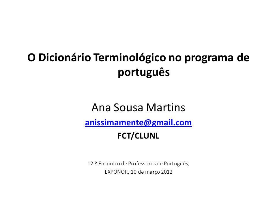 O Dicionário Terminológico no programa de português Ana Sousa Martins anissimamente@gmail.com FCT/CLUNL 12.º Encontro de Professores de Português, EXP