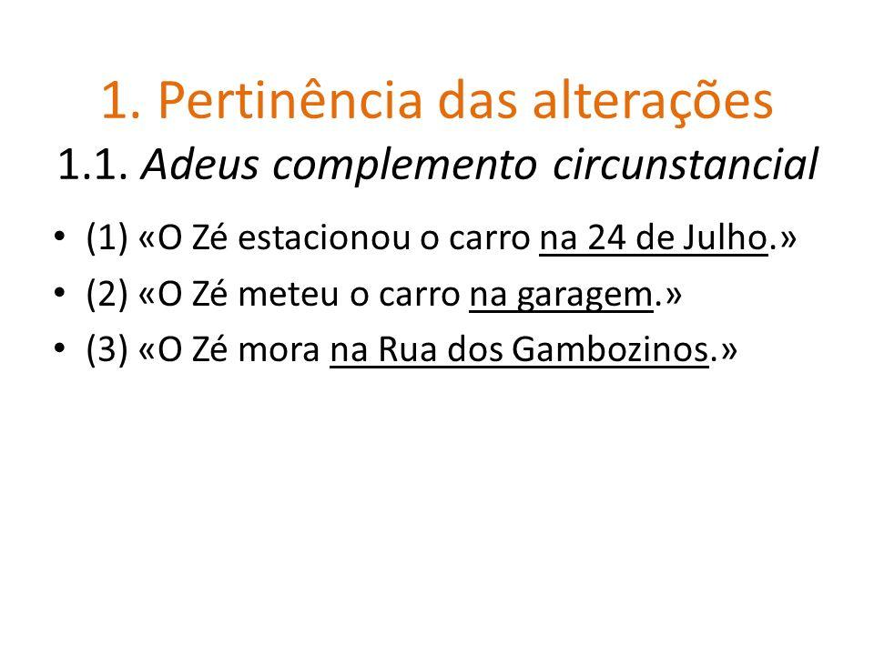 1. Pertinência das alterações 1.1. Adeus complemento circunstancial (1) «O Zé estacionou o carro na 24 de Julho.» (2) «O Zé meteu o carro na garagem.»