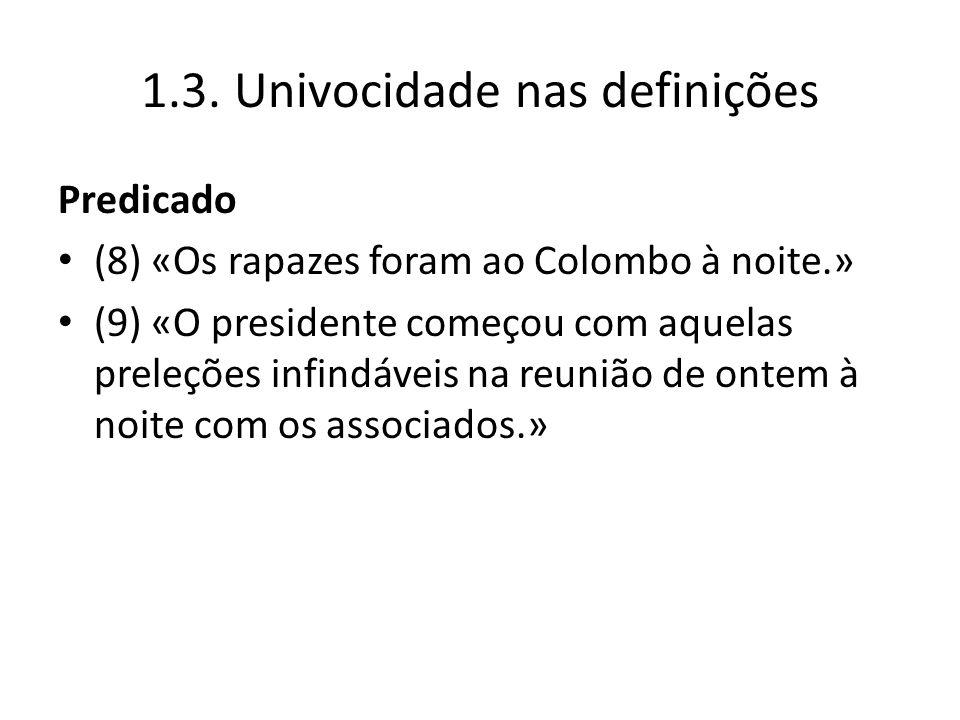 1.3. Univocidade nas definições Predicado (8) «Os rapazes foram ao Colombo à noite.» (9) «O presidente começou com aquelas preleções infindáveis na re