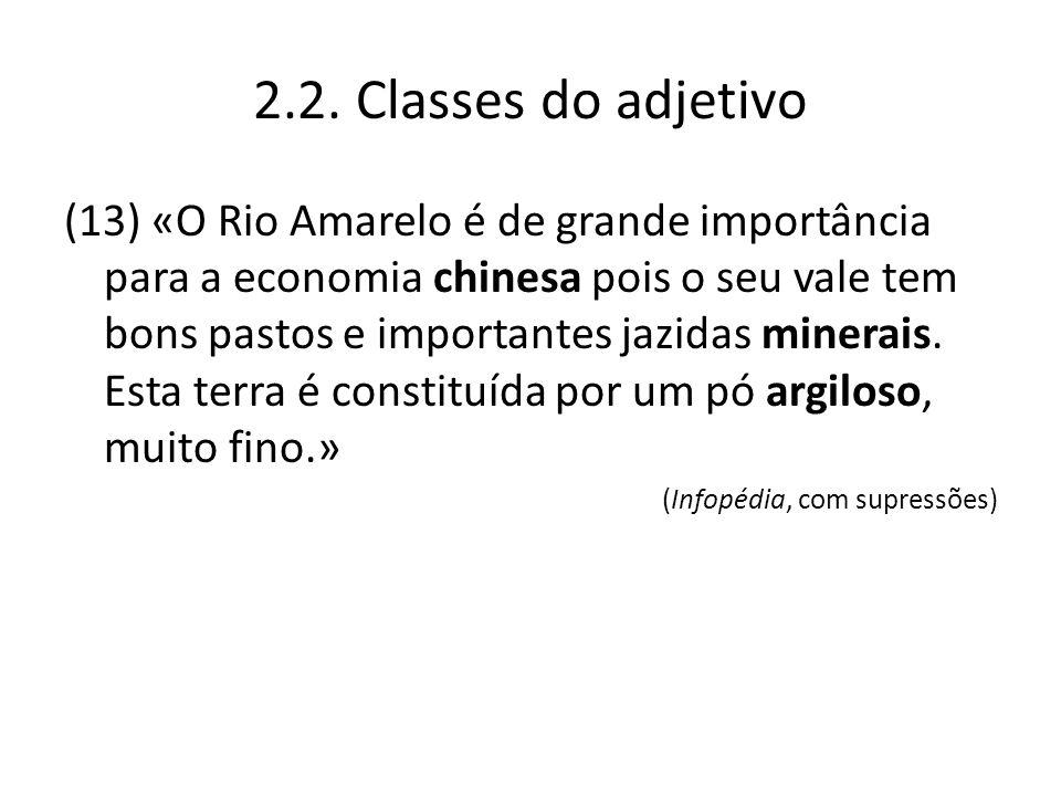 2.2. Classes do adjetivo (13) «O Rio Amarelo é de grande importância para a economia chinesa pois o seu vale tem bons pastos e importantes jazidas min