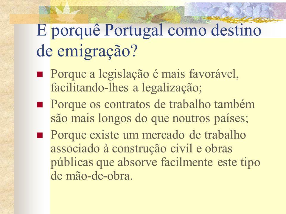 E porquê Portugal como destino de emigração? Porque a legislação é mais favorável, facilitando-lhes a legalização; Porque os contratos de trabalho tam