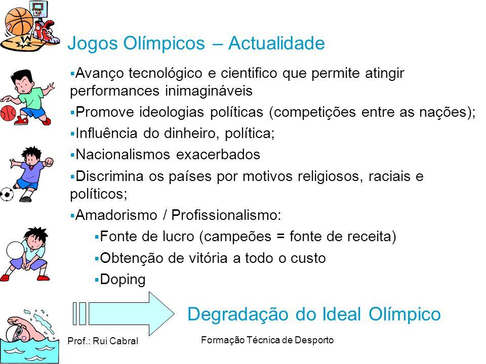 Prof.: Rui Cabral Formação Técnica de Desporto Jogos Olímpicos – Actualidade Avanço tecnológico e cientifico que permite atingir performances inimagin