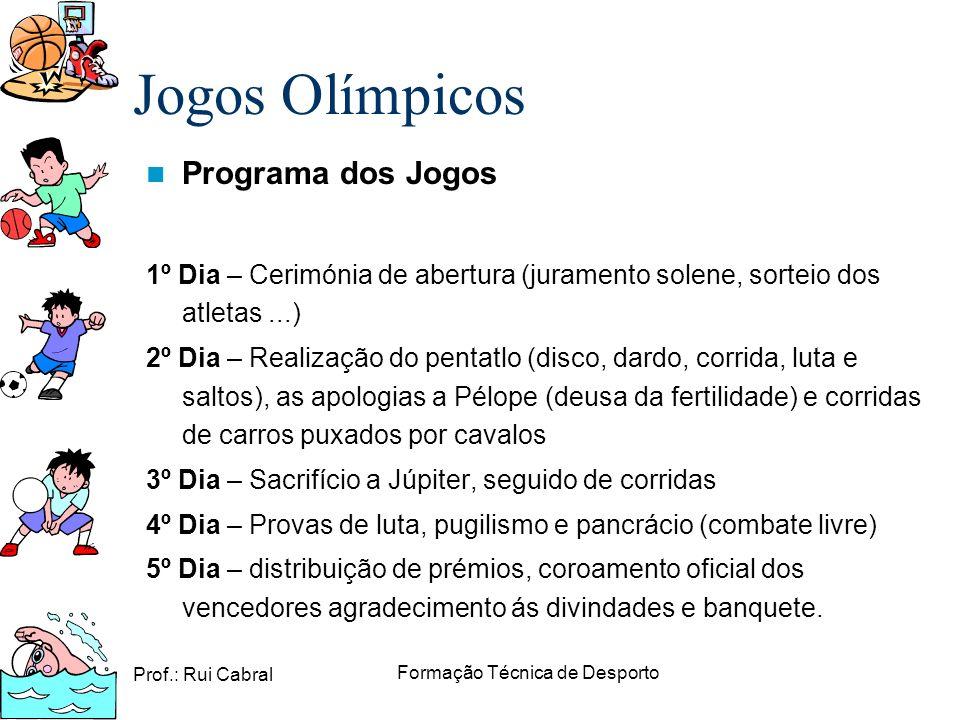 Prof.: Rui Cabral Formação Técnica de Desporto Programa dos Jogos 1º Dia – Cerimónia de abertura (juramento solene, sorteio dos atletas...) 2º Dia – R