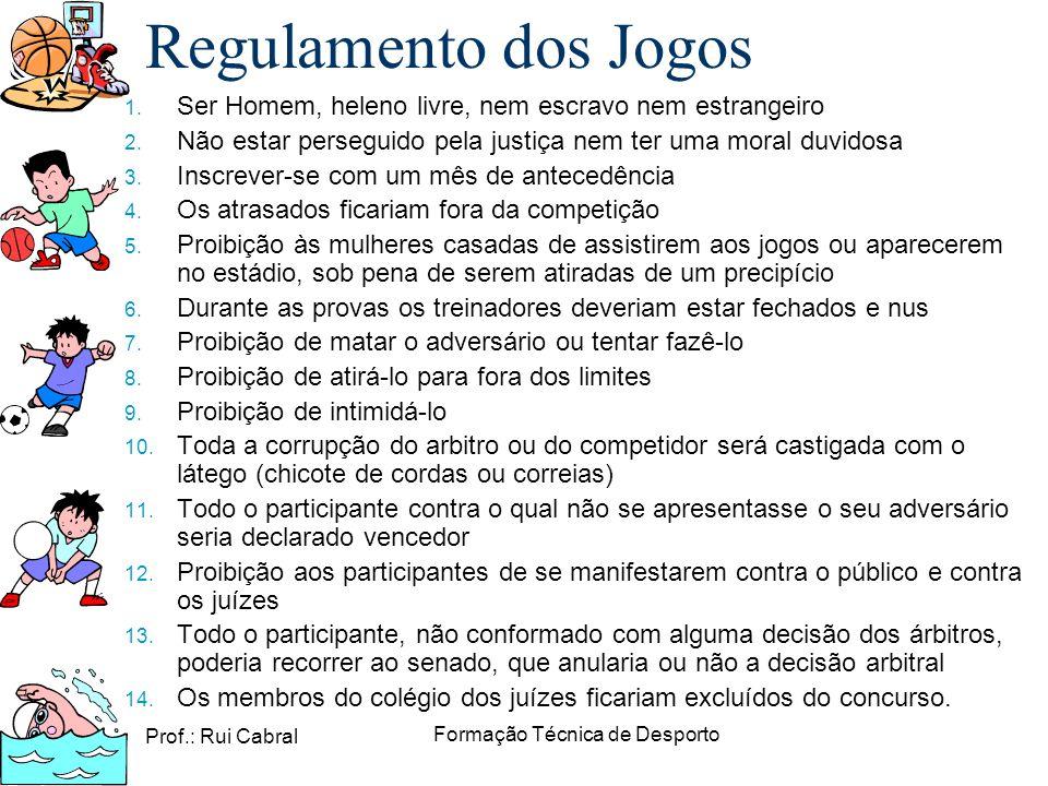 Prof.: Rui Cabral Formação Técnica de Desporto 1. Ser Homem, heleno livre, nem escravo nem estrangeiro 2. Não estar perseguido pela justiça nem ter um