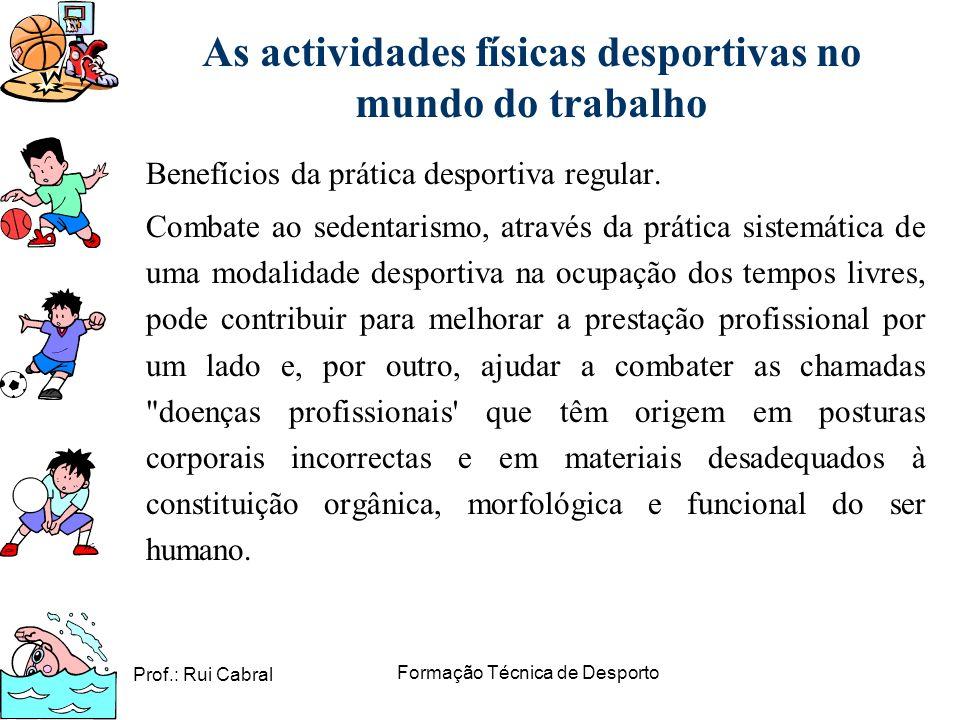 Prof.: Rui Cabral Formação Técnica de Desporto As actividades físicas desportivas no mundo do trabalho Benefícios da prática desportiva regular. Comba