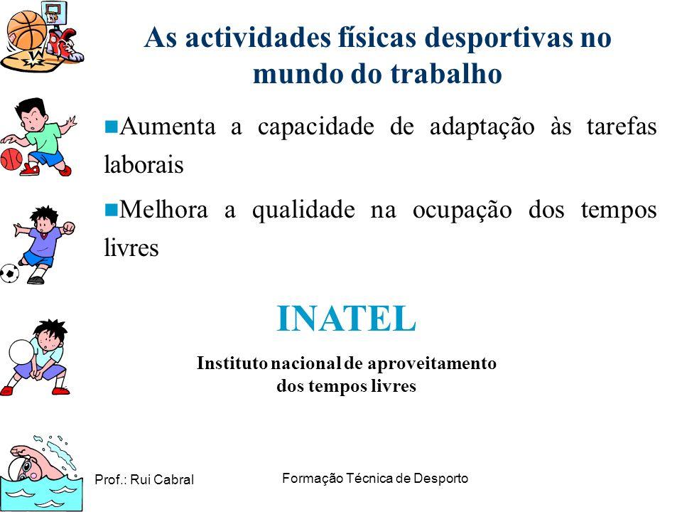 Prof.: Rui Cabral Formação Técnica de Desporto As actividades físicas desportivas no mundo do trabalho Aumenta a capacidade de adaptação às tarefas la