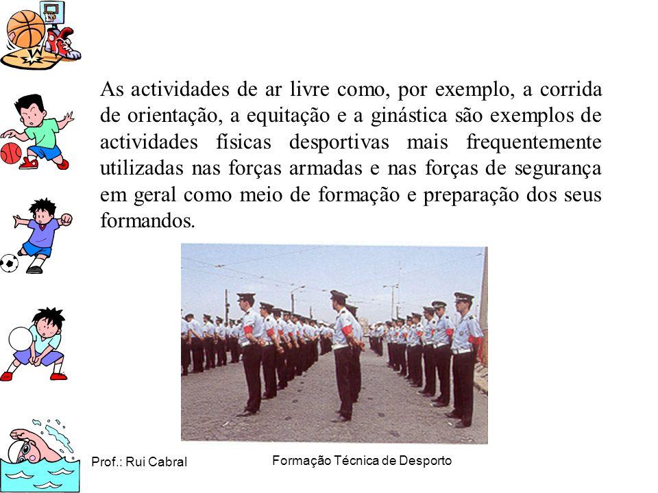 Prof.: Rui Cabral Formação Técnica de Desporto As actividades de ar livre como, por exemplo, a corrida de orientação, a equitação e a ginástica são ex