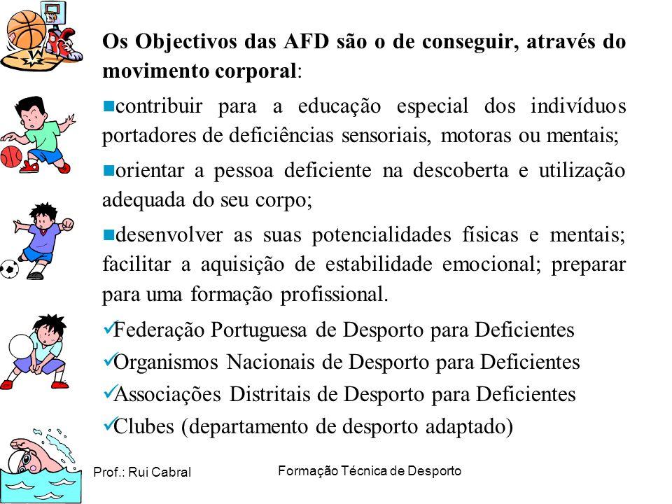 Prof.: Rui Cabral Formação Técnica de Desporto Os Objectivos das AFD são o de conseguir, através do movimento corporal: contribuir para a educação esp