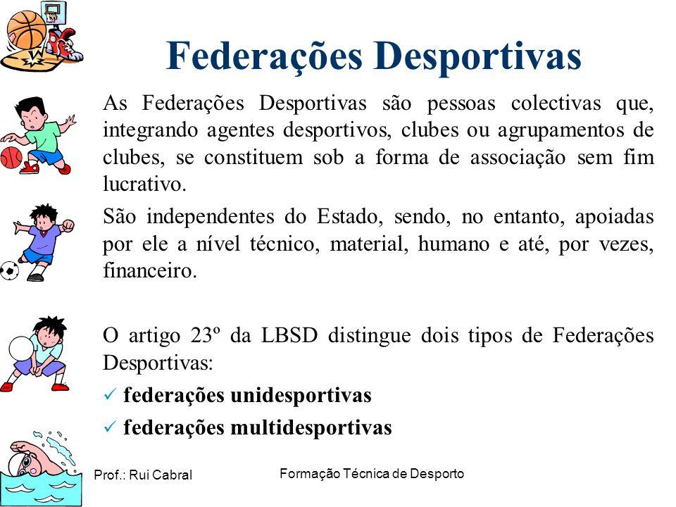 Prof.: Rui Cabral Formação Técnica de Desporto Federações Desportivas As Federações Desportivas são pessoas colectivas que, integrando agentes desport