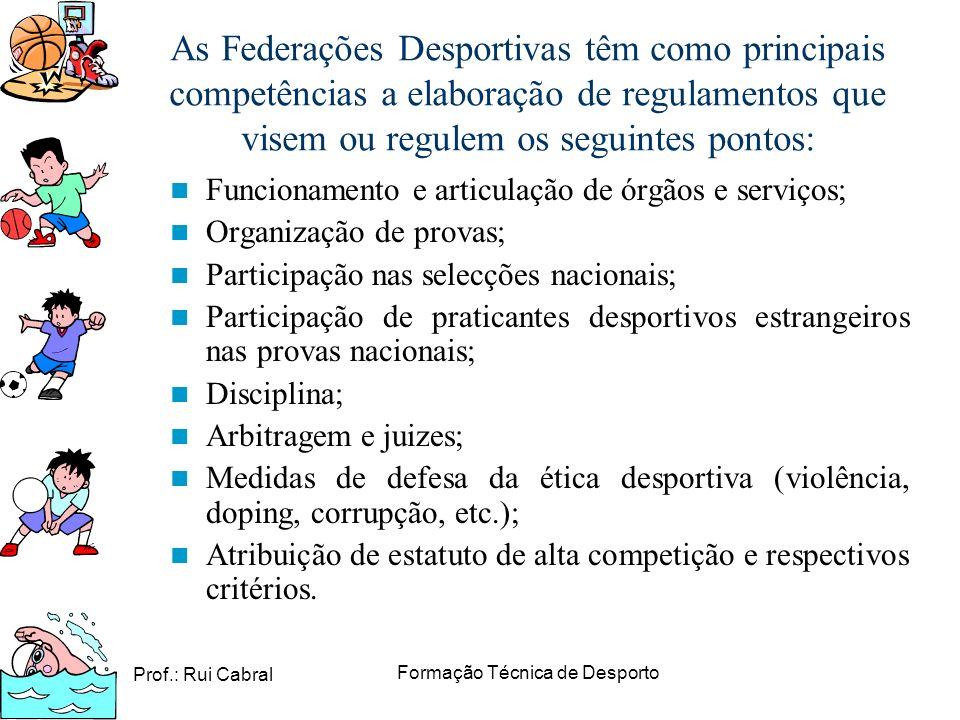Prof.: Rui Cabral Formação Técnica de Desporto As Federações Desportivas têm como principais competências a elaboração de regulamentos que visem ou re