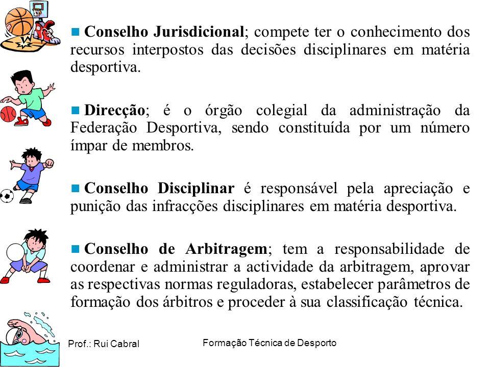 Prof.: Rui Cabral Formação Técnica de Desporto Conselho Jurisdicional; compete ter o conhecimento dos recursos interpostos das decisões disciplinares