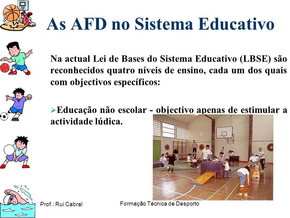 Prof.: Rui Cabral Formação Técnica de Desporto As AFD no Sistema Educativo Na actual Lei de Bases do Sistema Educativo (LBSE) são reconhecidos quatro