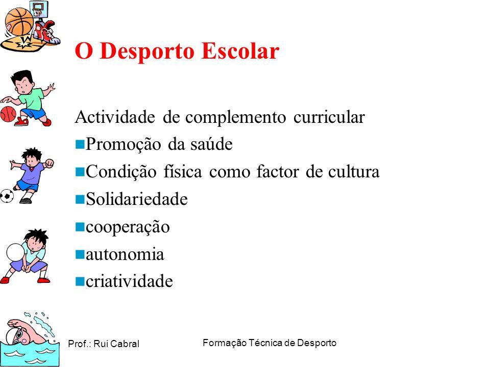 Prof.: Rui Cabral Formação Técnica de Desporto O Desporto Escolar Actividade de complemento curricular Promoção da saúde Condição física como factor d