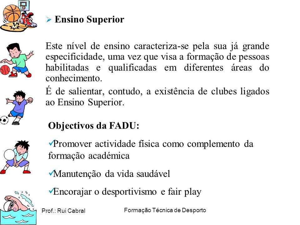 Prof.: Rui Cabral Formação Técnica de Desporto Ensino Superior Este nível de ensino caracteriza-se pela sua já grande especificidade, uma vez que visa