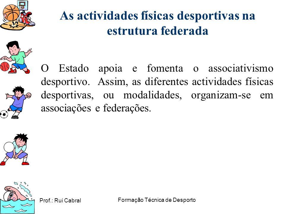 Prof.: Rui Cabral Formação Técnica de Desporto As actividades físicas desportivas na estrutura federada O Estado apoia e fomenta o associativismo desp