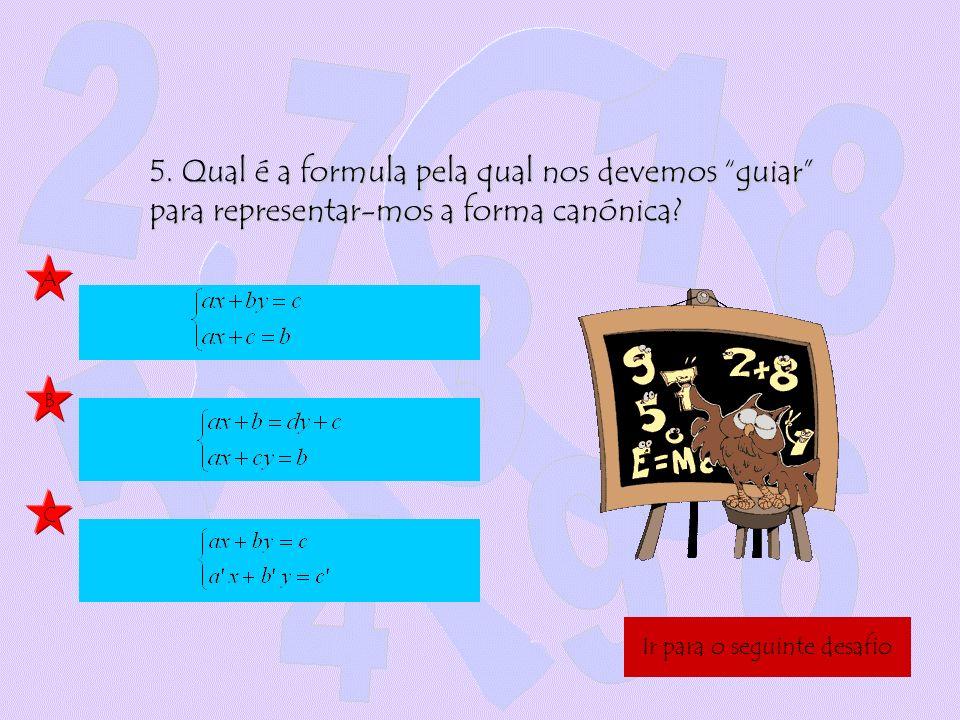 5. Qual é a formula pela qual nos devemos guiar para representar-mos a forma canónica? A B C Ir para o seguinte desafio