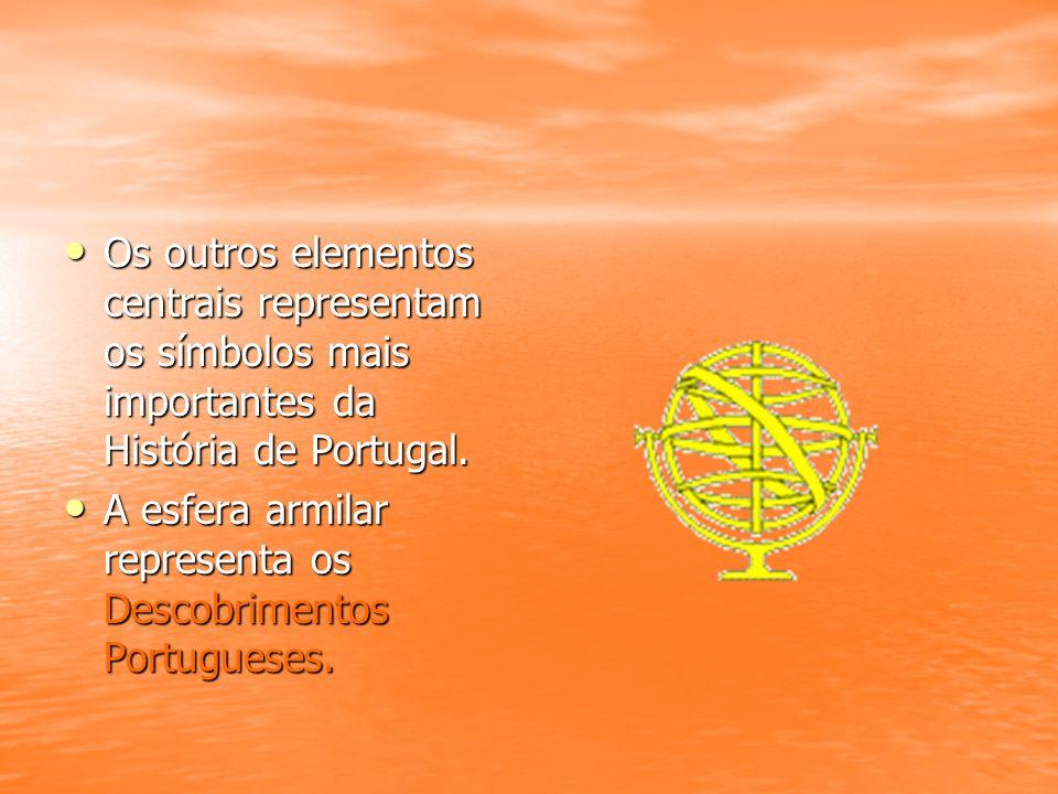 Os outros elementos centrais representam os símbolos mais importantes da História de Portugal. Os outros elementos centrais representam os símbolos ma