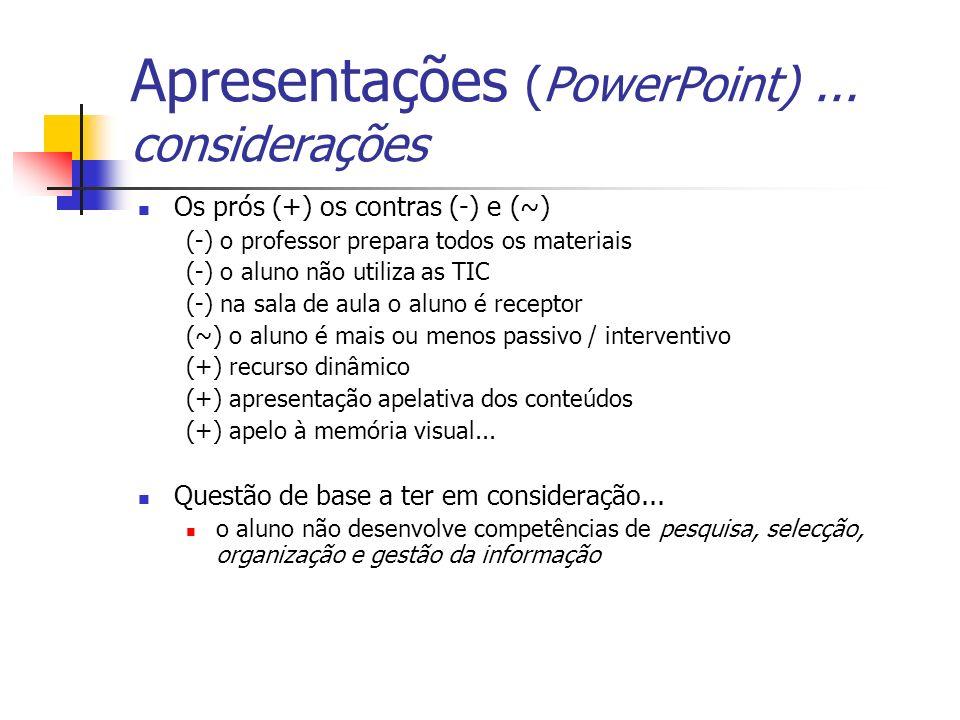 Apresentações (PowerPoint)... considerações Os prós (+) os contras (-) e (~) (-) o professor prepara todos os materiais (-) o aluno não utiliza as TIC