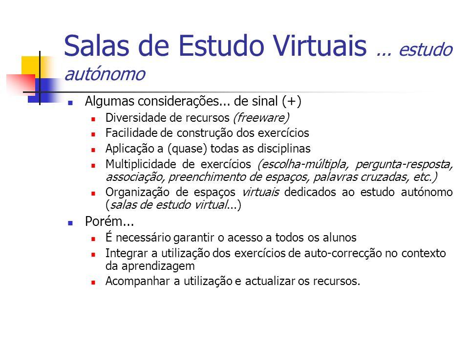 Salas de Estudo Virtuais... estudo autónomo Algumas considerações... de sinal (+) Diversidade de recursos (freeware) Facilidade de construção dos exer