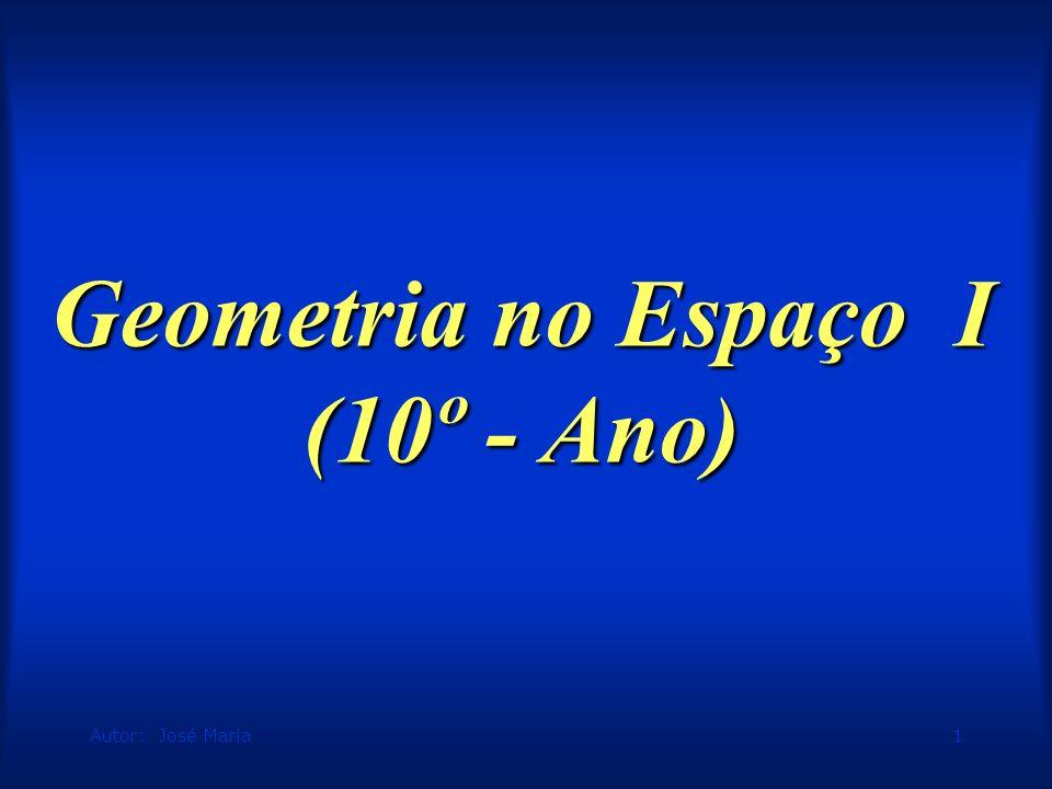 Autor: José Maria1 Geometria no Espaço I (10º - Ano)