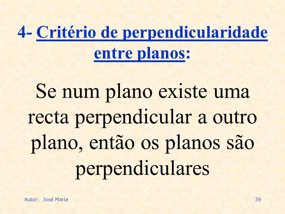 Autor: José Maria39 4- Critério de perpendicularidade entre planos: Se num plano existe uma recta perpendicular a outro plano, então os planos são per
