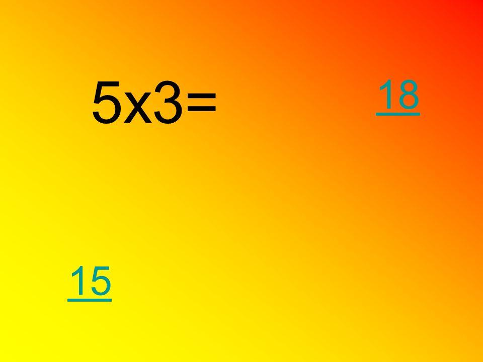 5x3= 15 18