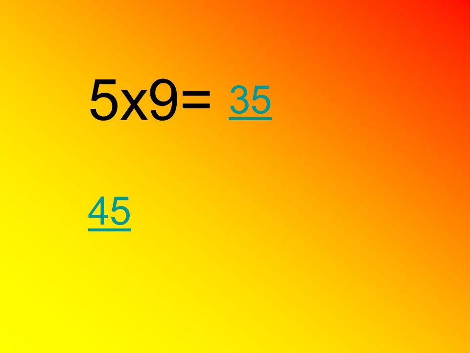 5x9= 45 35