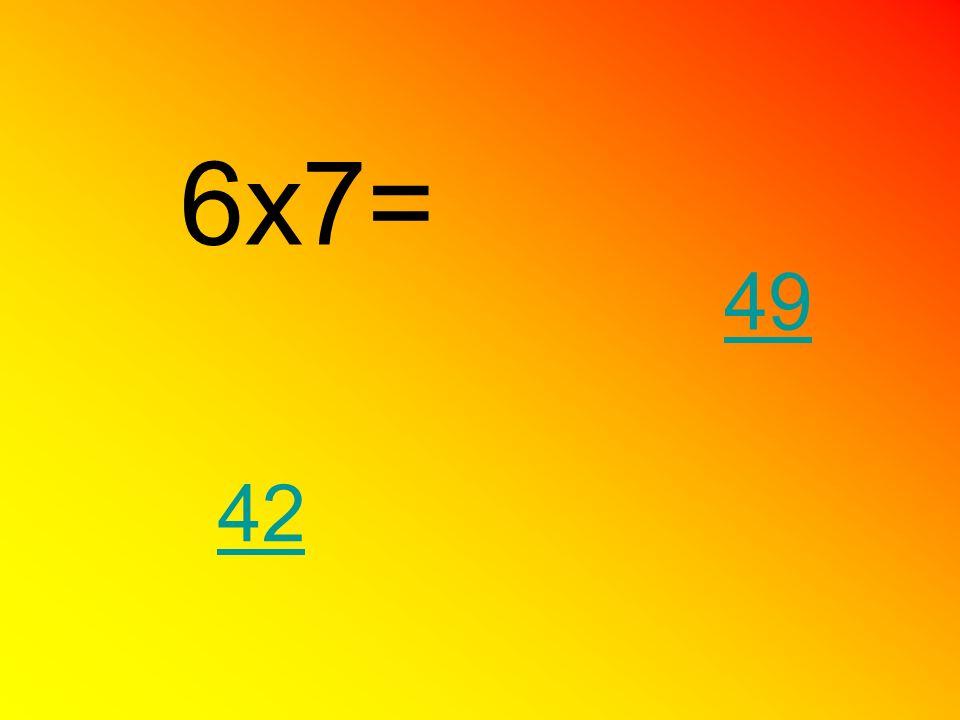 6x7= 42 49