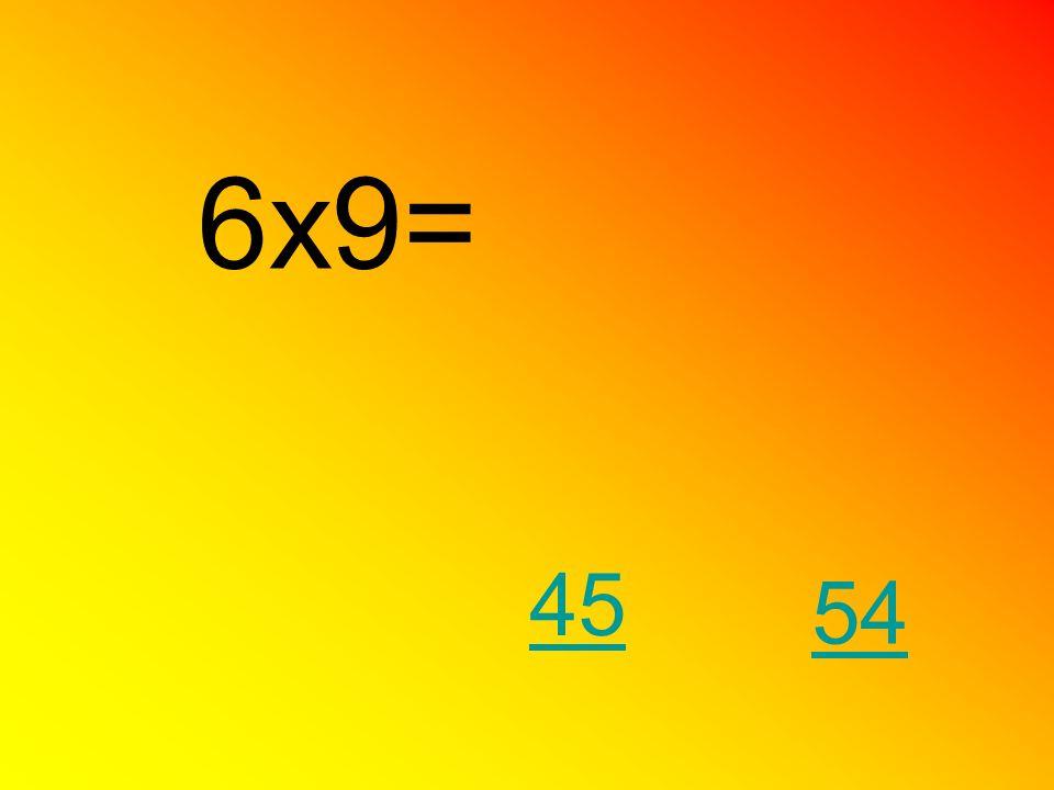 6x9= 54 45
