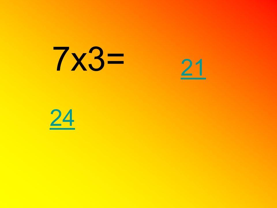 7x3= 21 24