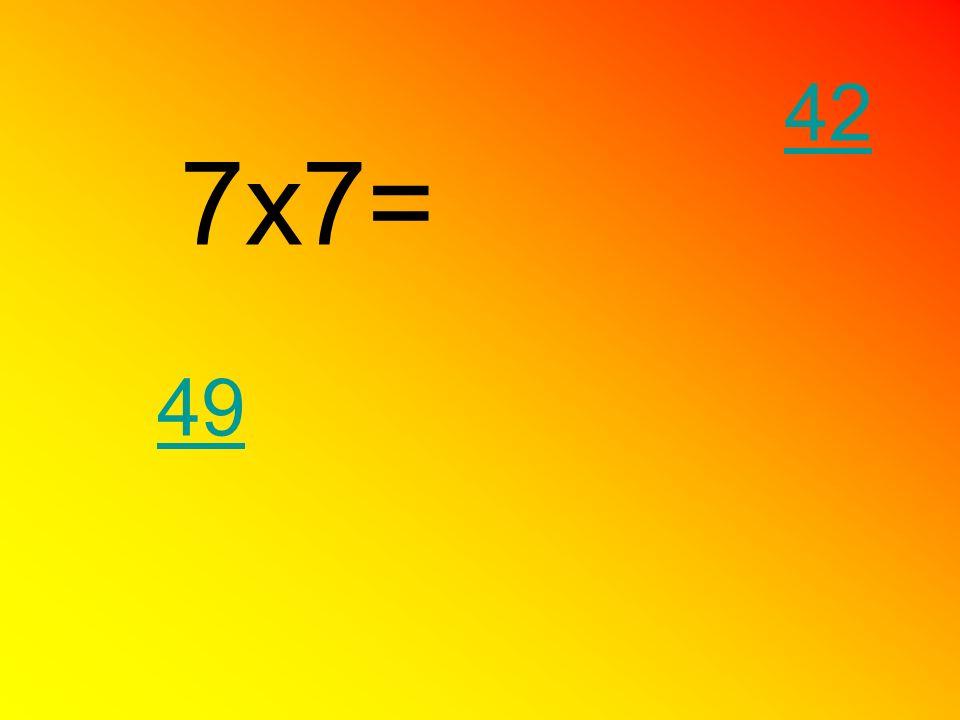 7x7= 49 42