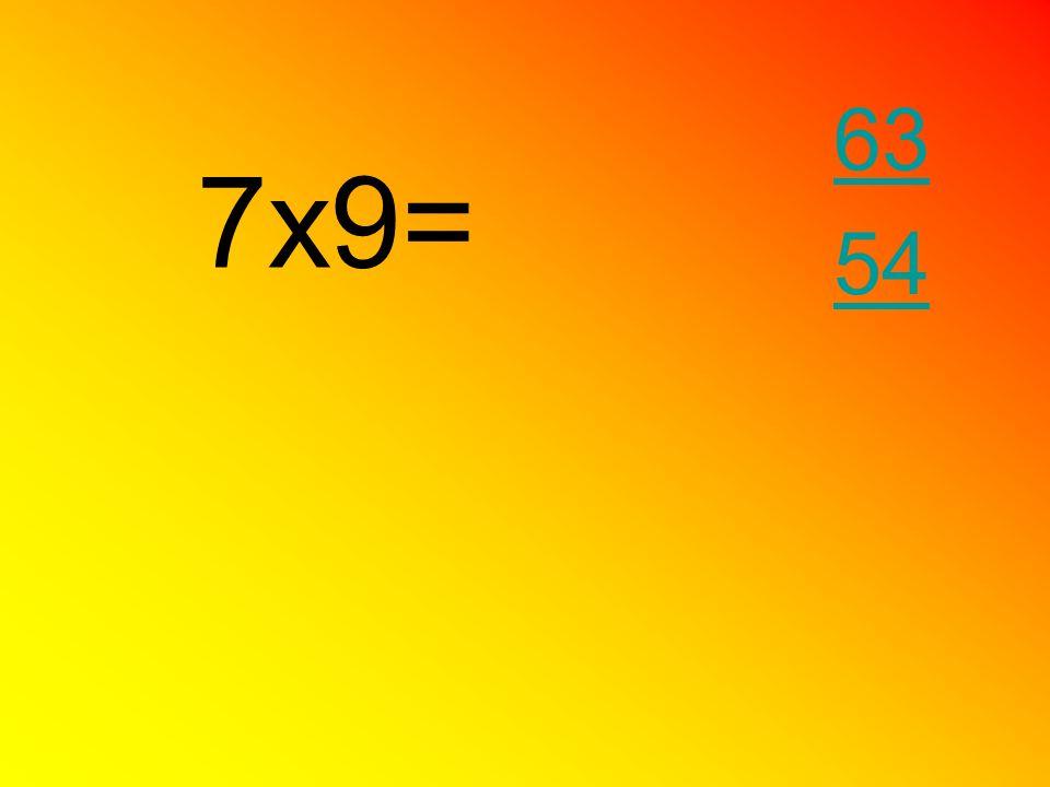 7x9= 63 54