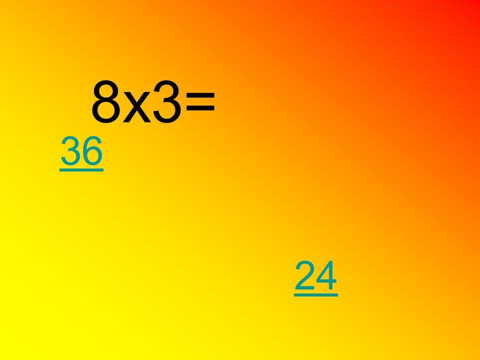8x3= 24 36