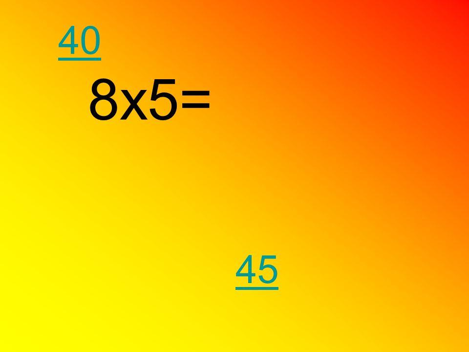 8x5= 40 45