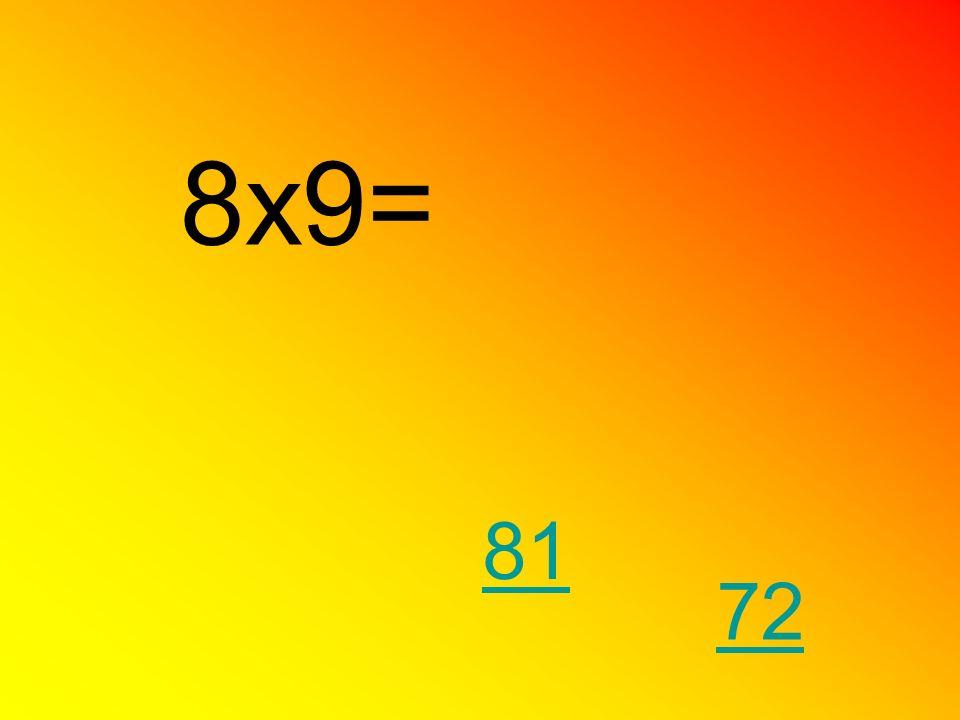 8x9= 72 81