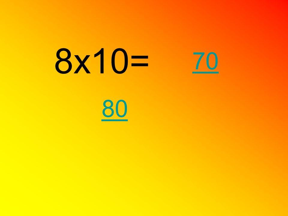 8x10= 80 70