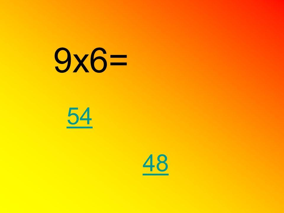 9x6= 54 48