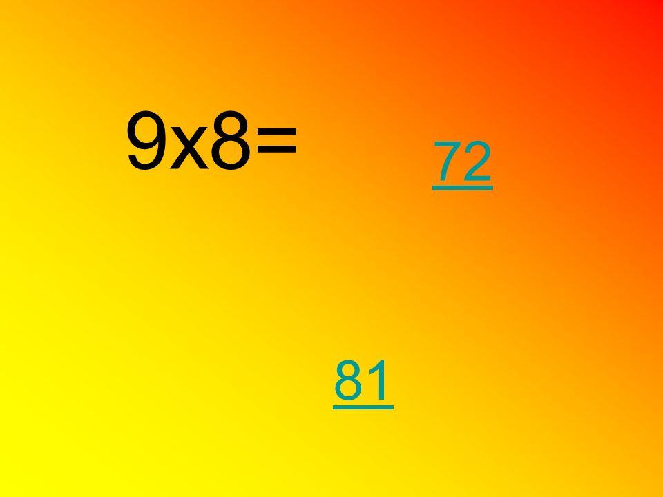 9x8= 72 81