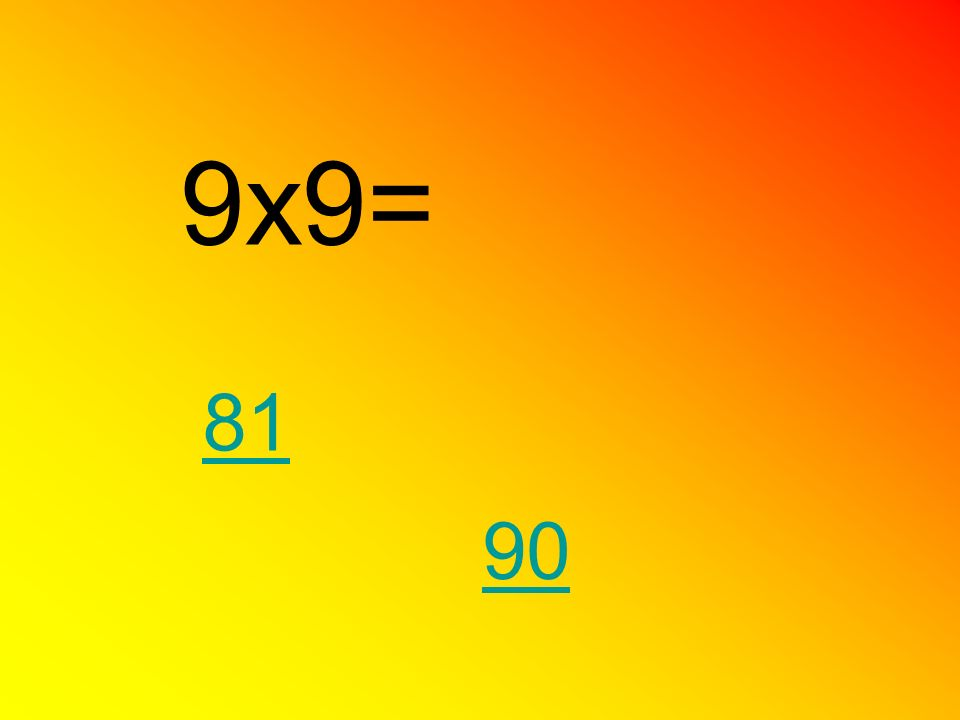 9x9= 81 90