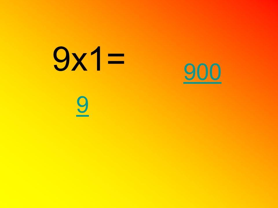 9x1= 9 900