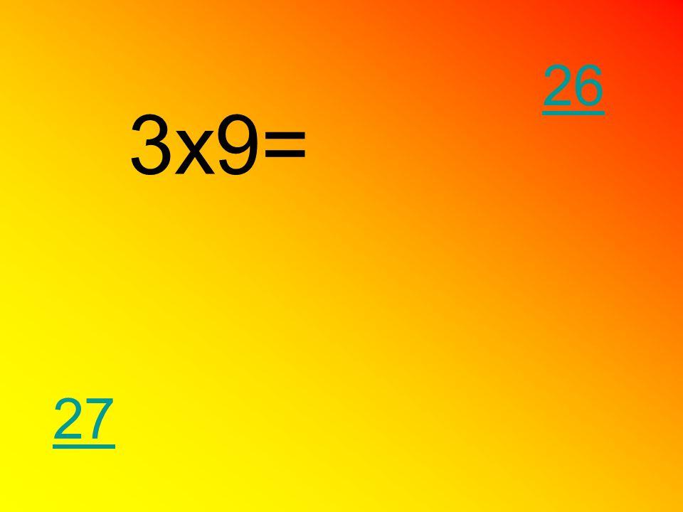 3x9= 27 26