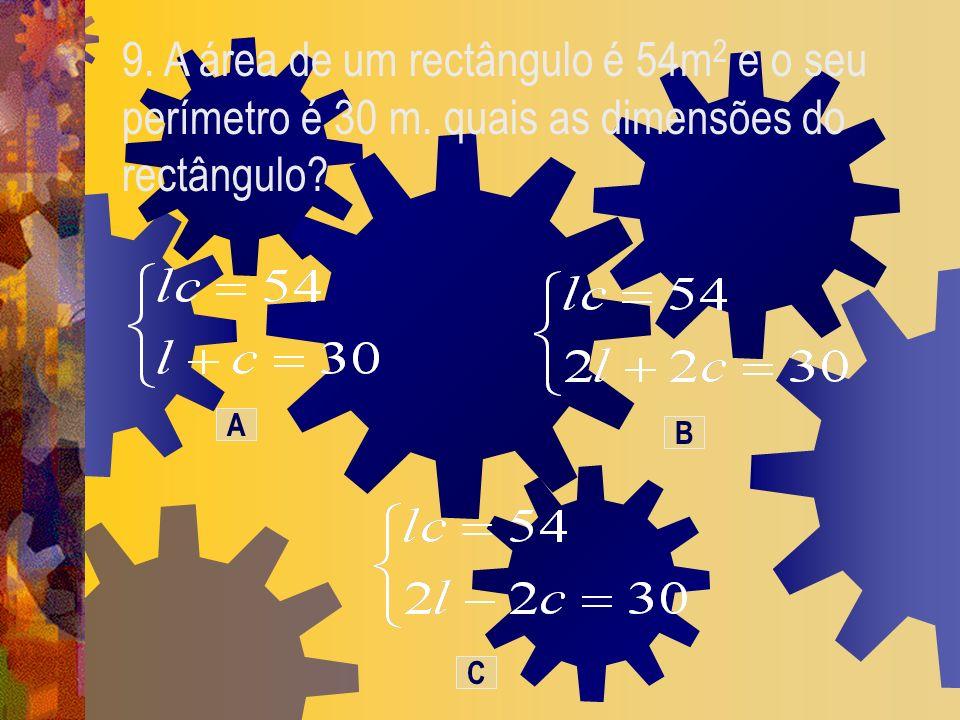 9. A área de um rectângulo é 54m 2 e o seu perímetro é 30 m. quais as dimensões do rectângulo? C A B