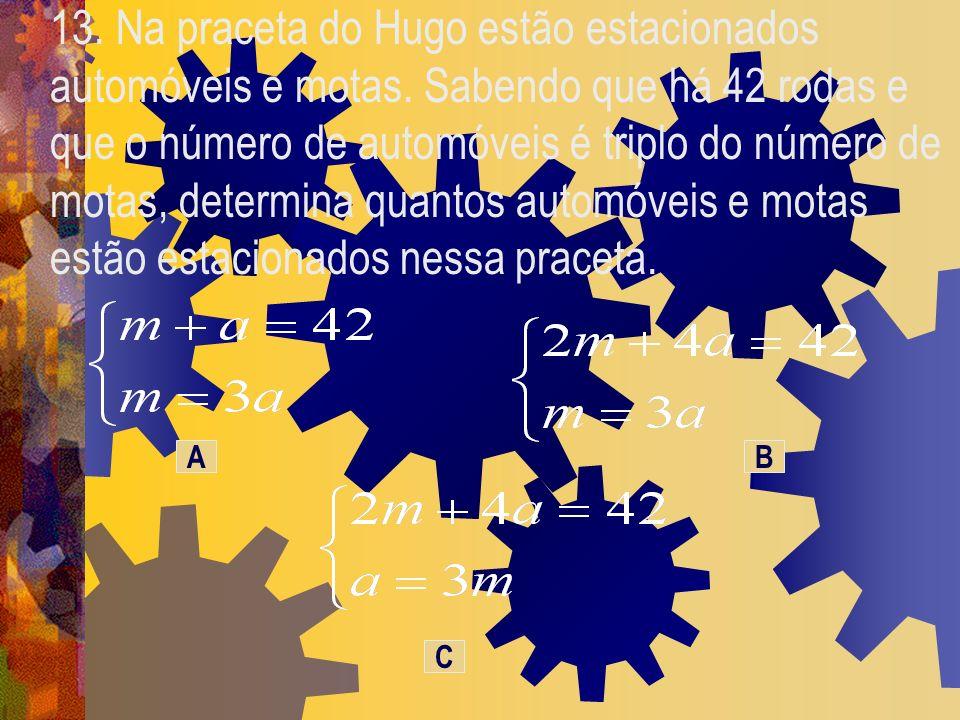 13. Na praceta do Hugo estão estacionados automóveis e motas. Sabendo que há 42 rodas e que o número de automóveis é triplo do número de motas, determ