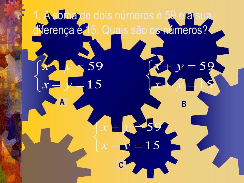 1. A soma de dois números é 59 e a sua diferença é 15. Quais são os números? A B C