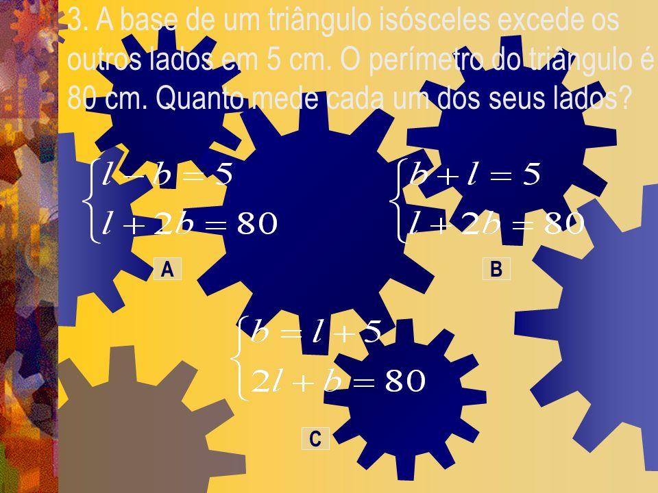 3. A base de um triângulo isósceles excede os outros lados em 5 cm. O perímetro do triângulo é 80 cm. Quanto mede cada um dos seus lados? AB C