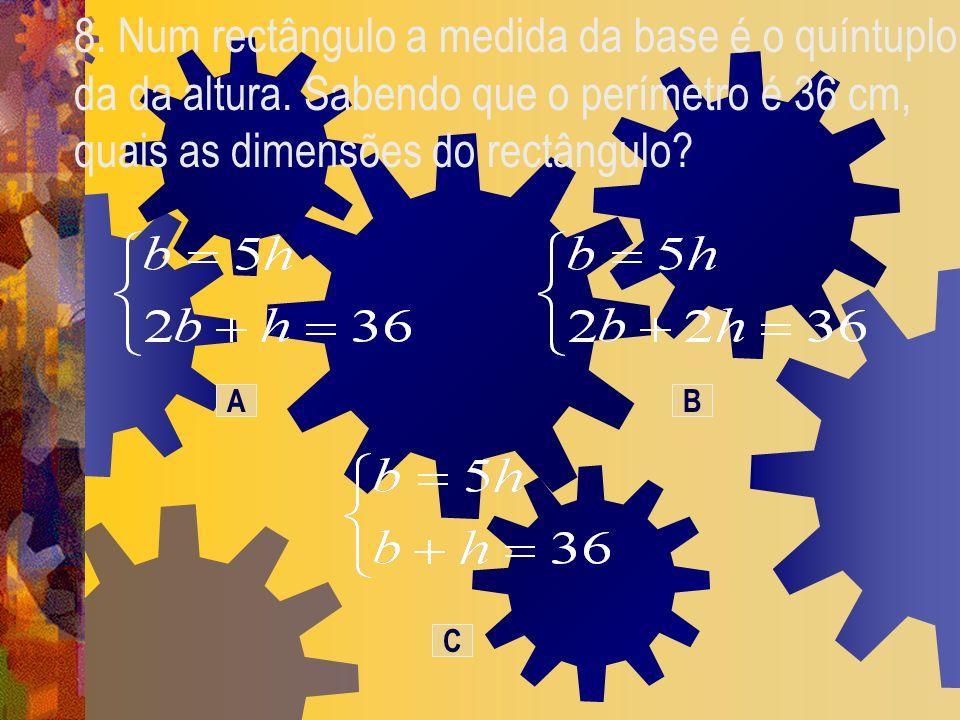 8. Num rectângulo a medida da base é o quíntuplo da da altura. Sabendo que o perímetro é 36 cm, quais as dimensões do rectângulo? BA C