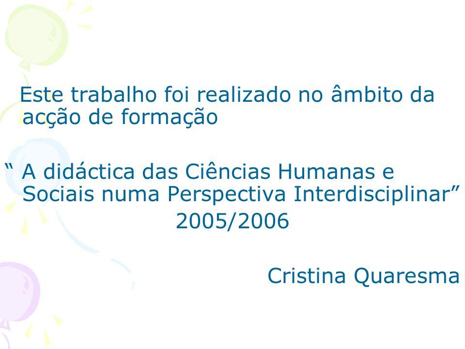 Este trabalho foi realizado no âmbito da acção de formação A didáctica das Ciências Humanas e Sociais numa Perspectiva Interdisciplinar 2005/2006 Cris