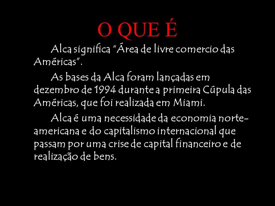 O QUE É Alca significa Área de livre comercio das Américas. As bases da Alca foram lançadas em dezembro de 1994 durante a primeira Cúpula das Américas
